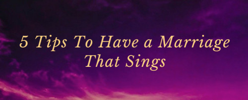 5 Tips to Have a Happy Marriage That Sings